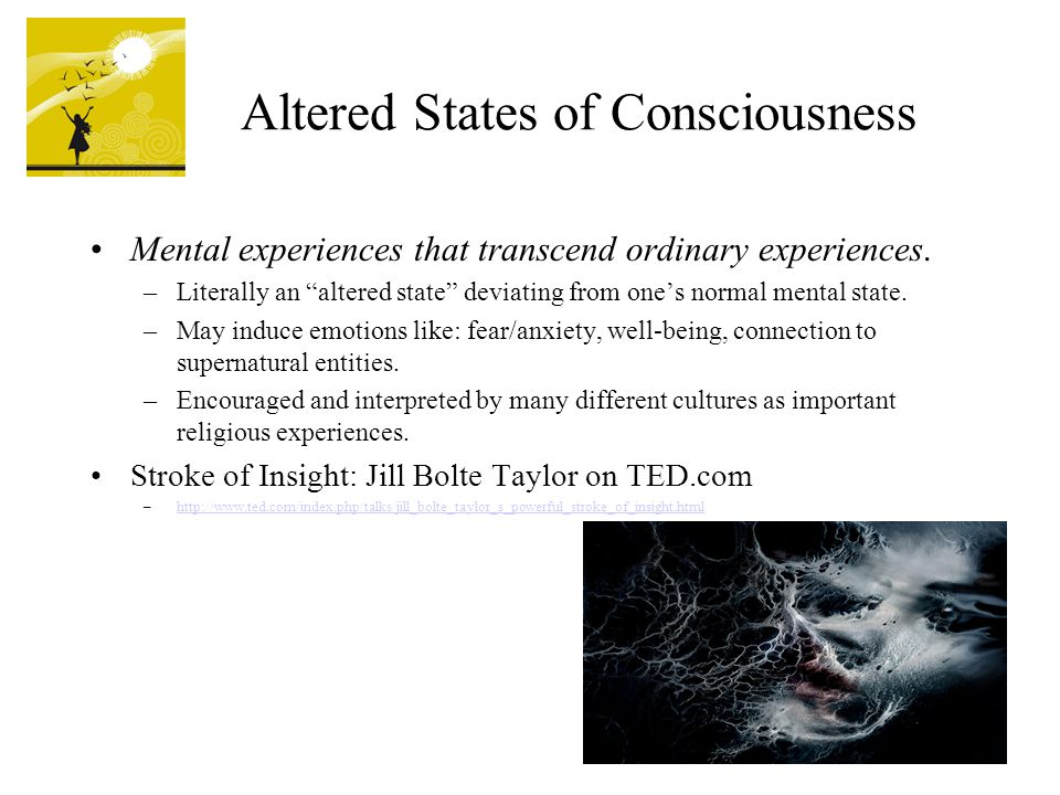 Altered States of Consciousness Mental experiences that transcend ordinary experiences.