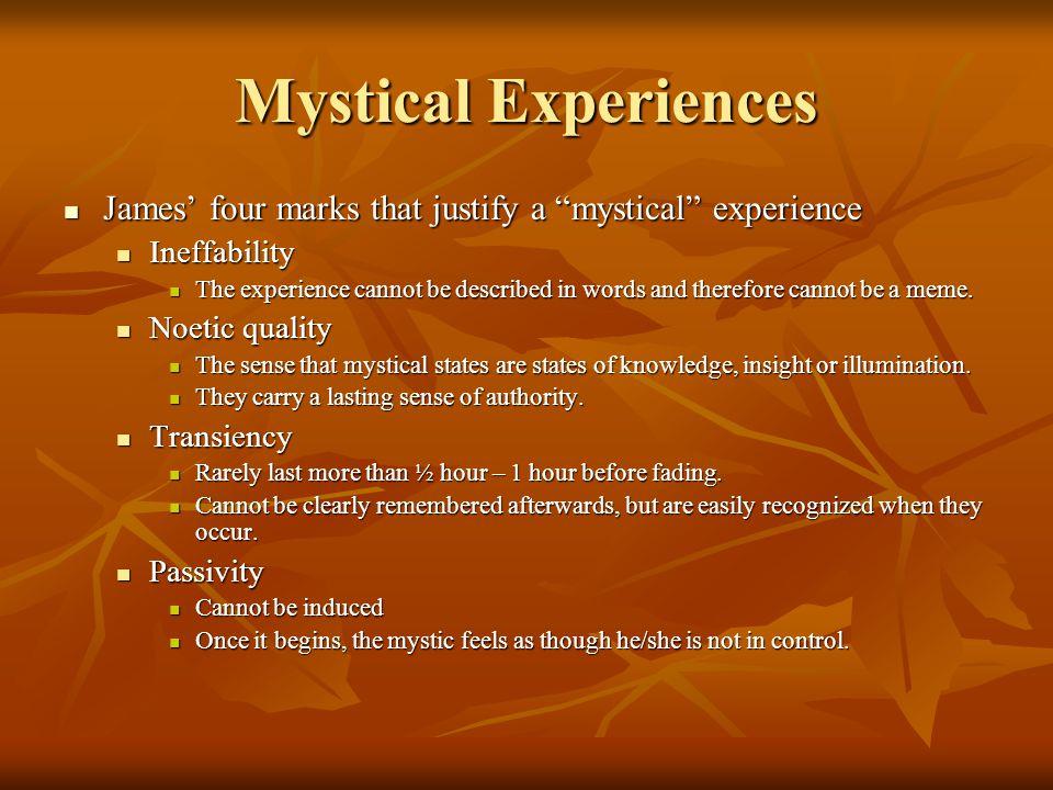 "Mystical Experiences James' four marks that justify a ""mystical"" experience James' four marks that justify a ""mystical"" experience Ineffability Ineffa"