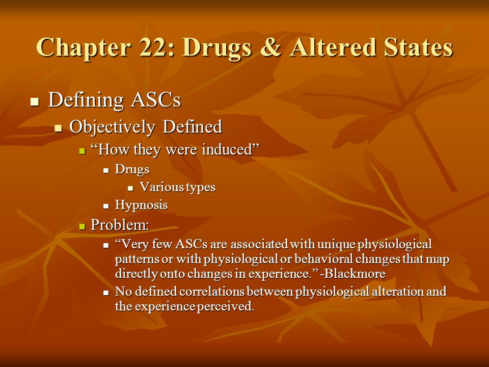 """Chapter 22: Drugs & Altered States Defining ASCs Defining ASCs Objectively Defined Objectively Defined """"How they were induced"""" """"How they were induced"""""""