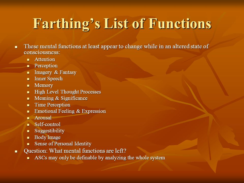 Farthing's List of Functions These mental functions at least appear to change while in an altered state of consciousness: These mental functions at le