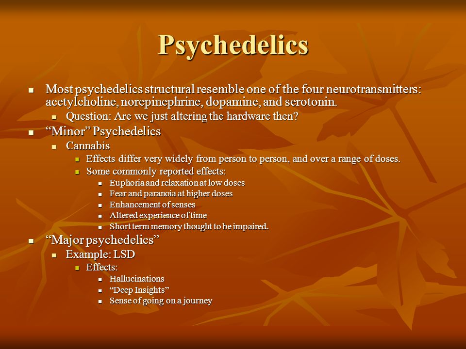 Psychedelics Most psychedelics structural resemble one of the four neurotransmitters: acetylcholine, norepinephrine, dopamine, and serotonin. Most psy