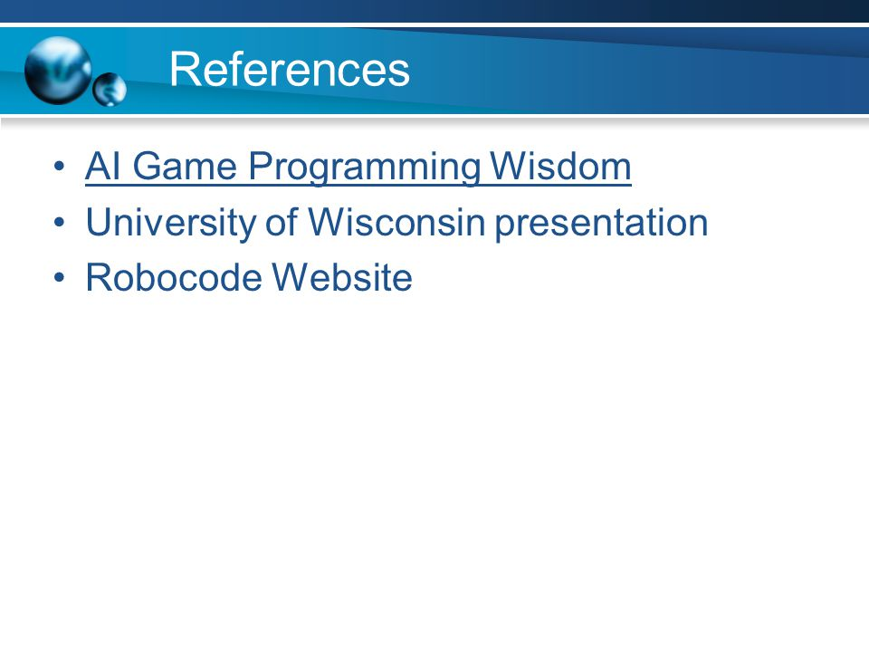 References AI Game Programming Wisdom University of Wisconsin presentation Robocode Website