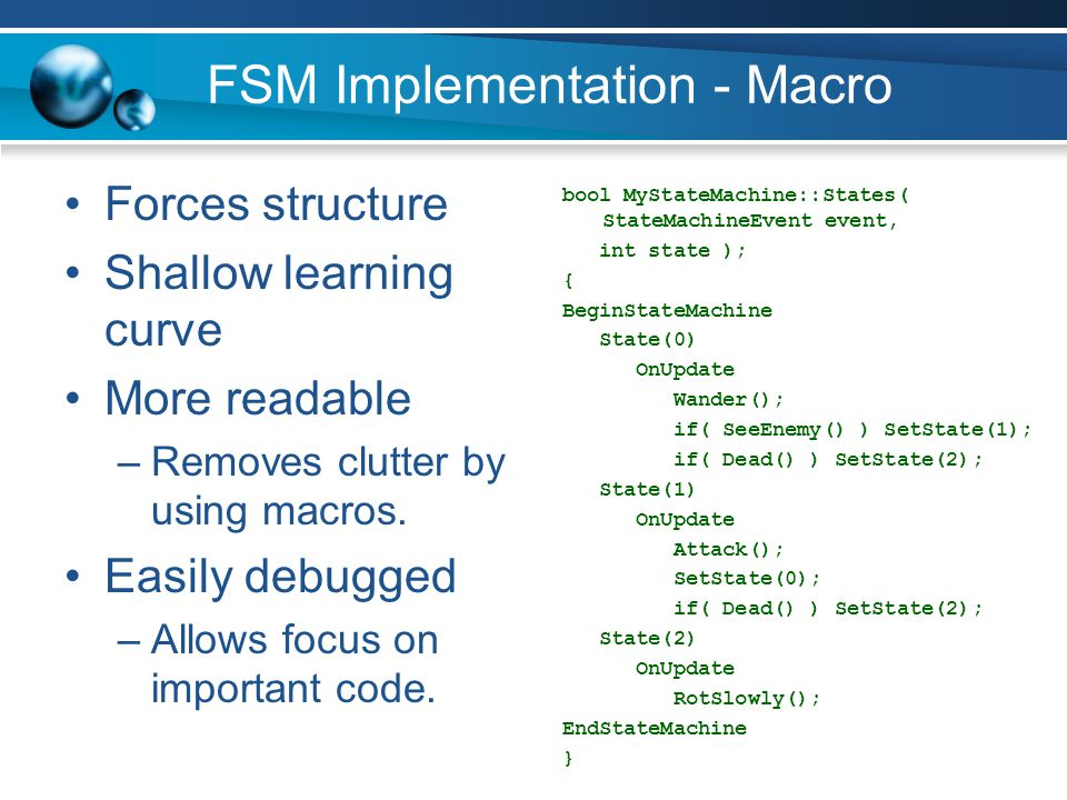 FSM Implementation - Macro Forces structure Shallow learning curve More readable –Removes clutter by using macros. Easily debugged –Allows focus on im