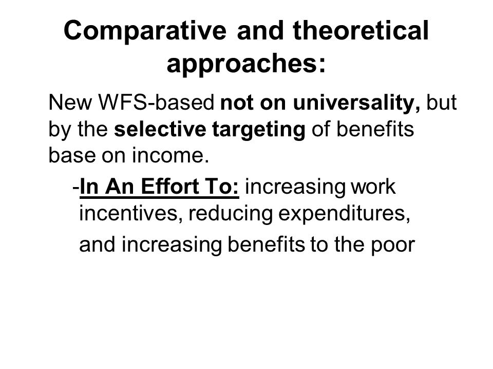 Comparative and theoretical approaches: New WFS-based not on universality, but by the selective targeting of benefits base on income.