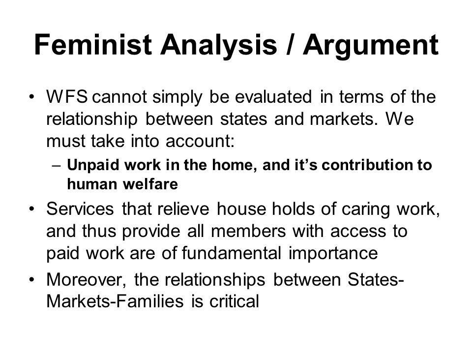 Feminist Analysis / Argument WFS cannot simply be evaluated in terms of the relationship between states and markets.