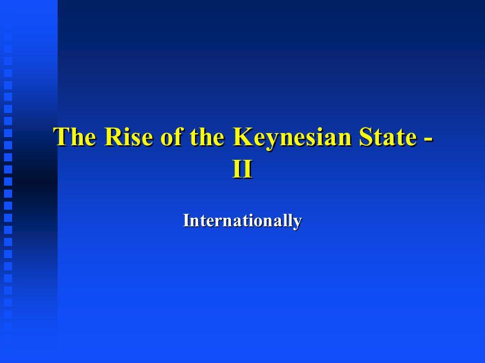 The Rise of the Keynesian State - II Internationally