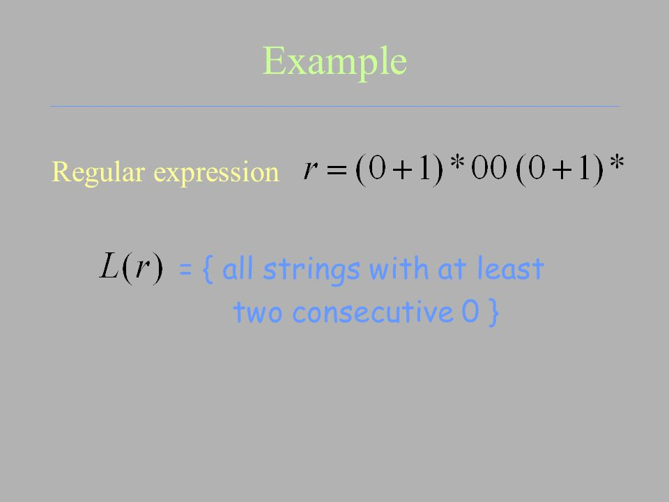 Example Regular expression = { all strings with at least two consecutive 0 }