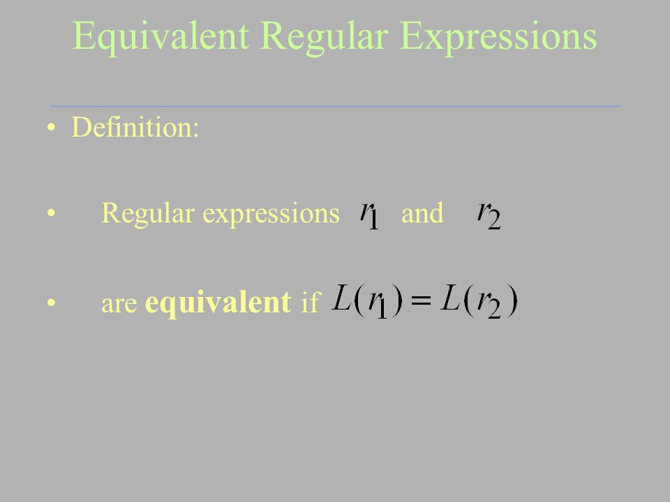 Equivalent Regular Expressions Definition: Regular expressions and are equivalent if