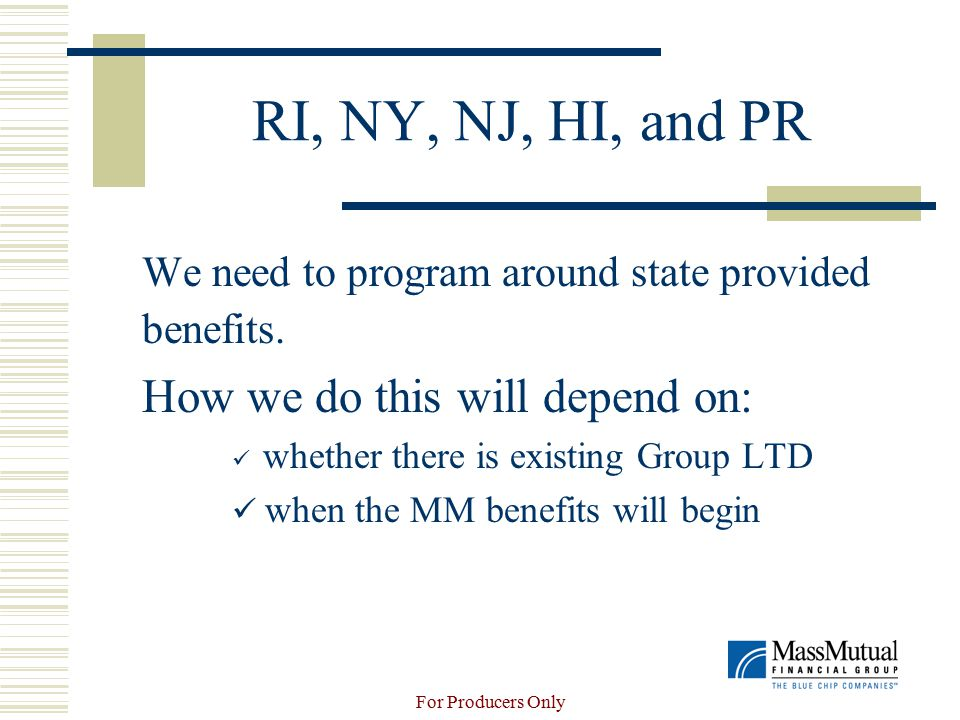 For Producers Only RI, NY, NJ, HI, and PR We need to program around state provided benefits.