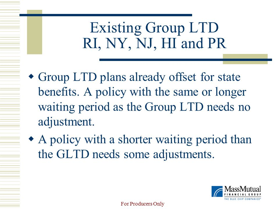For Producers Only Existing Group LTD RI, NY, NJ, HI and PR  Group LTD plans already offset for state benefits.