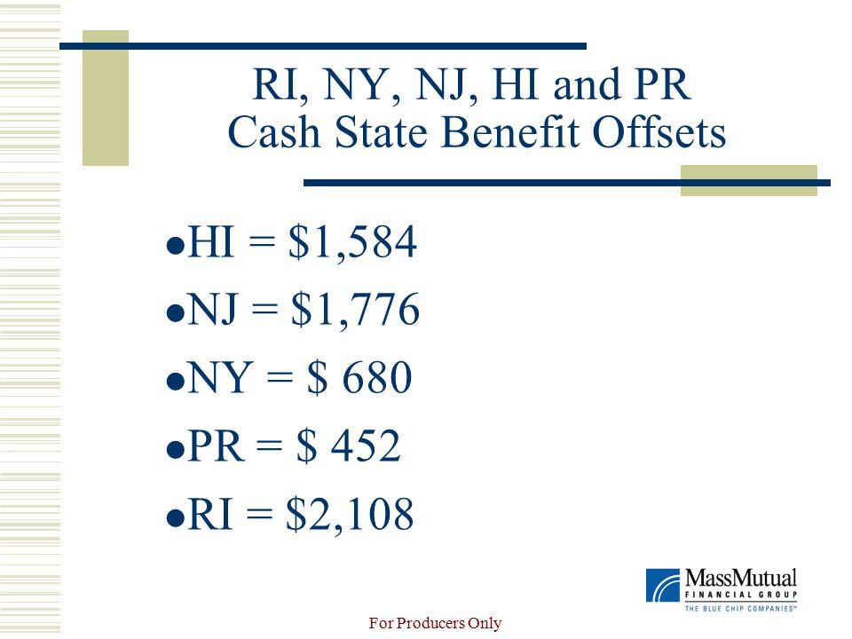 For Producers Only RI, NY, NJ, HI and PR Cash State Benefit Offsets HI = $1,584 NJ = $1,776 NY = $ 680 PR = $ 452 RI = $2,108