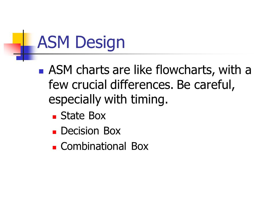 ASM Design ASM charts are like flowcharts, with a few crucial differences.