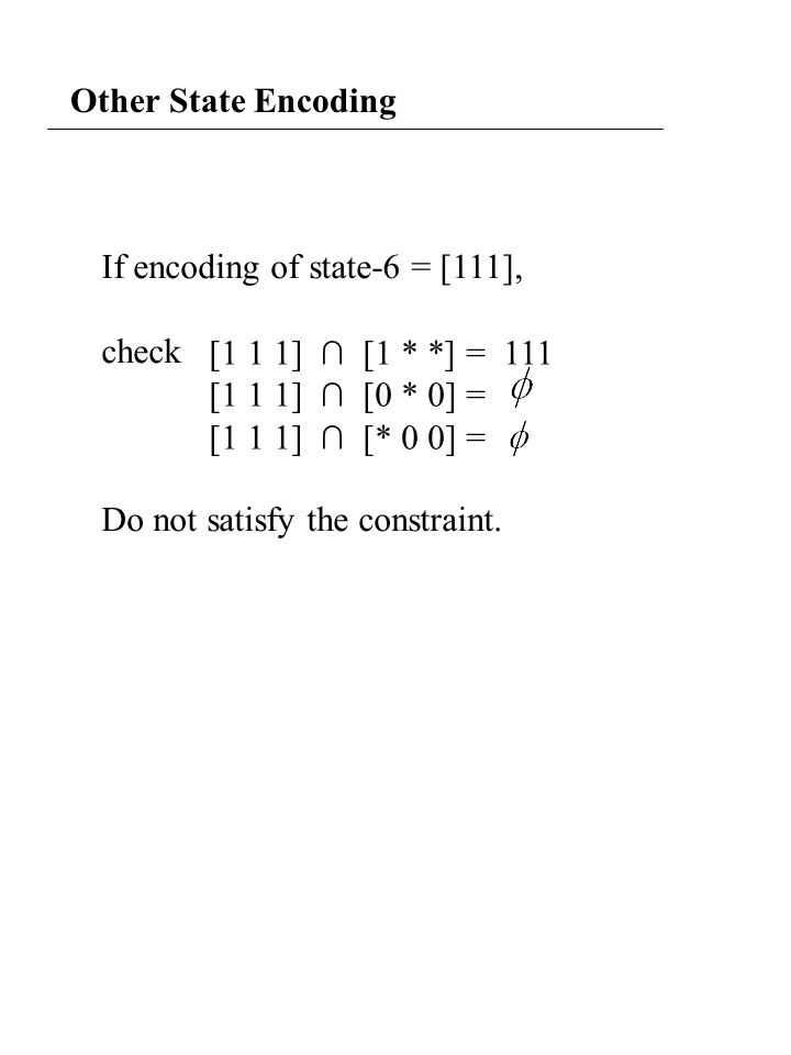 Other State Encoding If encoding of state-6 = [111], check Do not satisfy the constraint.