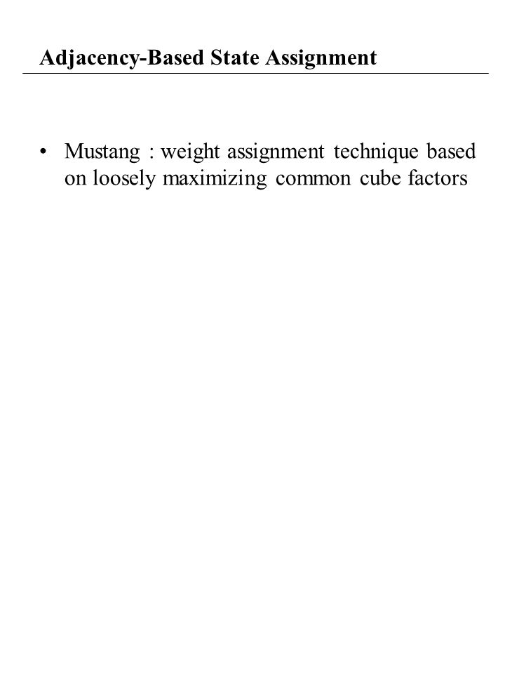 Adjacency-Based State Assignment Mustang : weight assignment technique based on loosely maximizing common cube factors