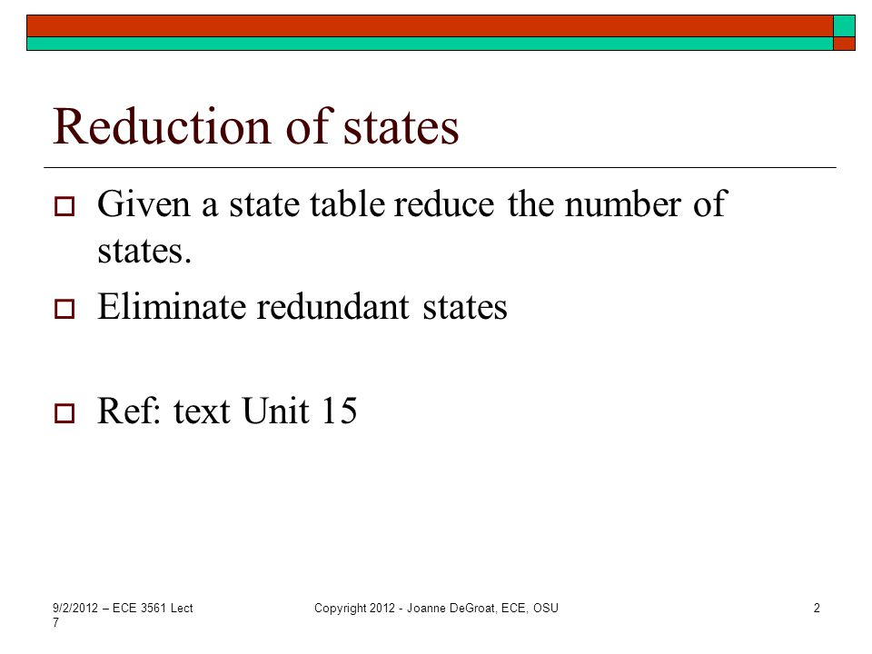 Reduction of states  Given a state table reduce the number of states.