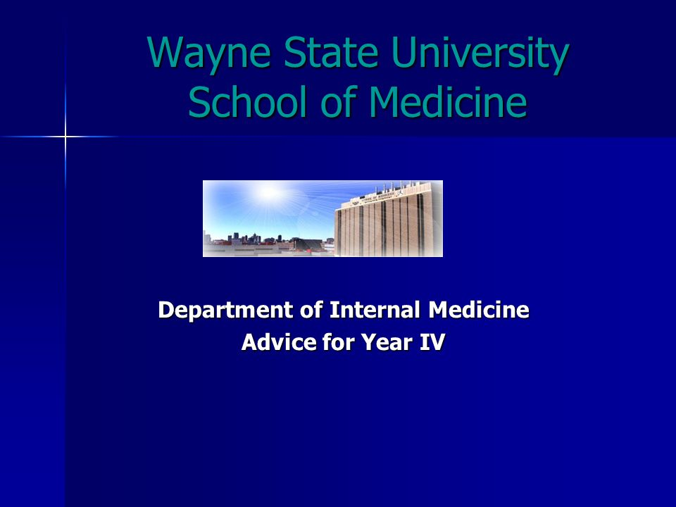 Wayne State University School of Medicine Department of Internal Medicine Advice for Year IV