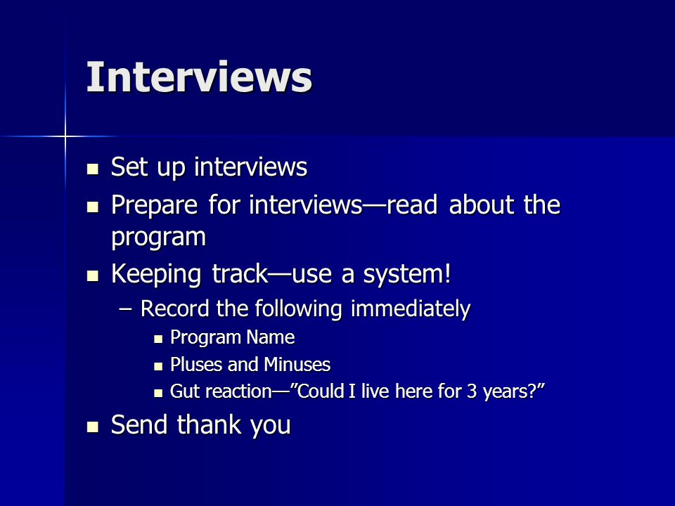 Interviews Set up interviews Set up interviews Prepare for interviews—read about the program Prepare for interviews—read about the program Keeping track—use a system.
