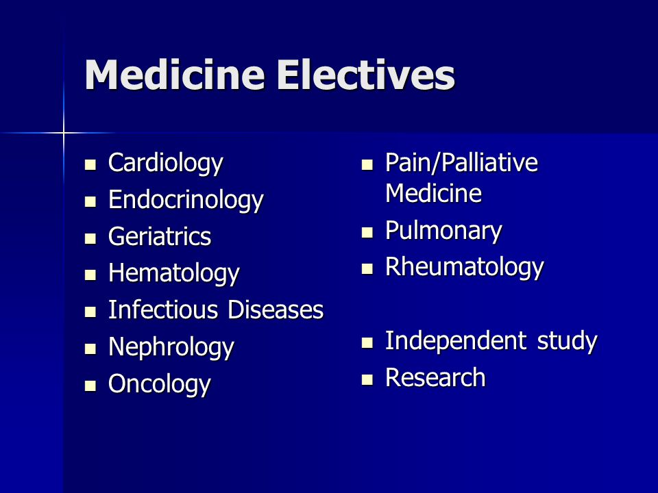 Medicine Electives Cardiology Cardiology Endocrinology Endocrinology Geriatrics Geriatrics Hematology Hematology Infectious Diseases Infectious Diseases Nephrology Nephrology Oncology Oncology Pain/Palliative Medicine Pain/Palliative Medicine Pulmonary Pulmonary Rheumatology Rheumatology Independent study Independent study Research Research