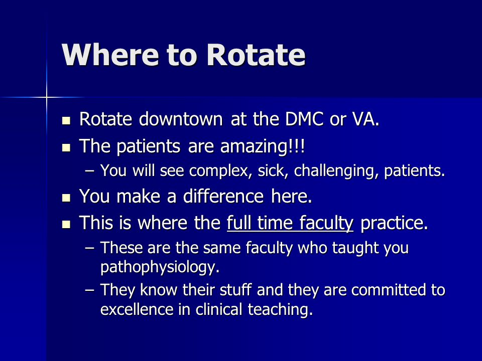 Where to Rotate Rotate downtown at the DMC or VA. Rotate downtown at the DMC or VA.