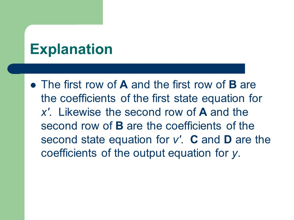 Explanation The first row of A and the first row of B are the coefficients of the first state equation for x'. Likewise the second row of A and the se