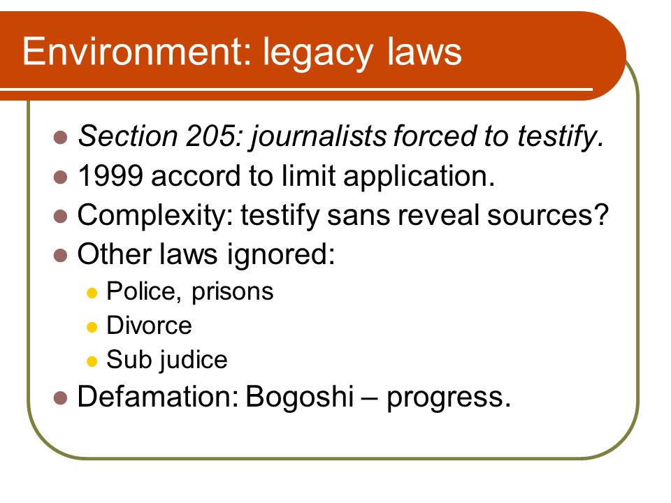 Environment: legacy laws Section 205: journalists forced to testify.