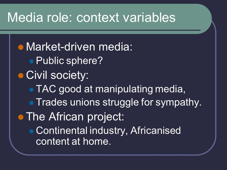 Media role: context variables Market-driven media: Public sphere.