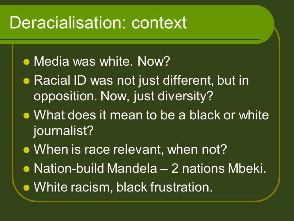 Deracialisation: context Media was white. Now.