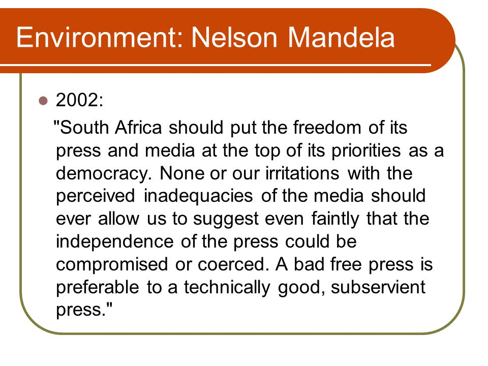 Environment: Nelson Mandela 2002: South Africa should put the freedom of its press and media at the top of its priorities as a democracy.
