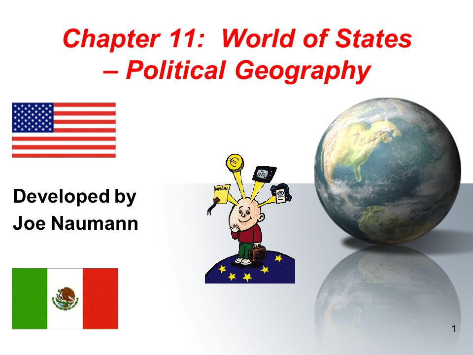 1 Chapter 11: World of States – Political Geography Developed by Joe Naumann