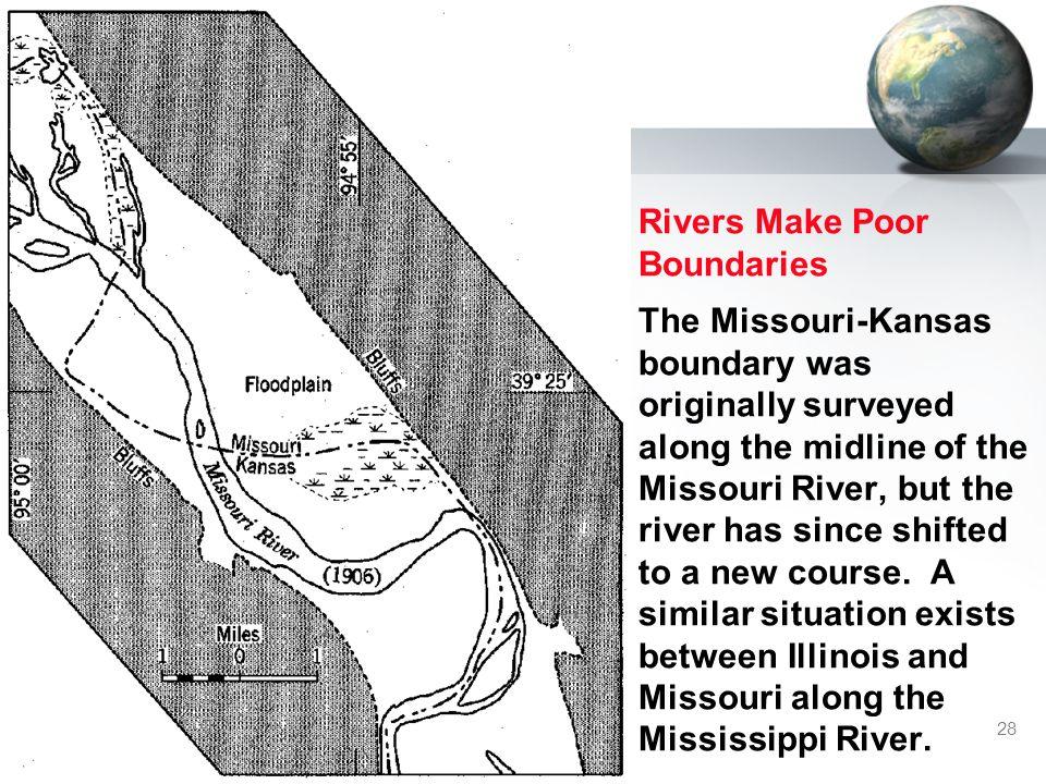 28 Rivers Make Poor Boundaries The Missouri-Kansas boundary was originally surveyed along the midline of the Missouri River, but the river has since s