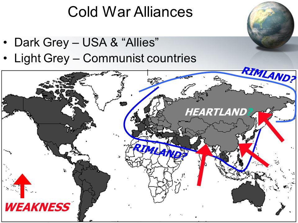 """38 Cold War Alliances Dark Grey – USA & """"Allies"""" Light Grey – Communist countries WEAKNESS HEARTLAND? RIMLAND?"""