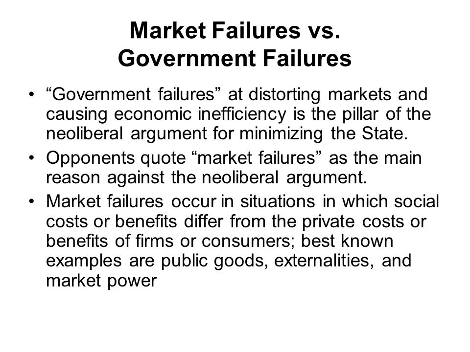 "Market Failures vs. Government Failures ""Government failures"" at distorting markets and causing economic inefficiency is the pillar of the neoliberal"