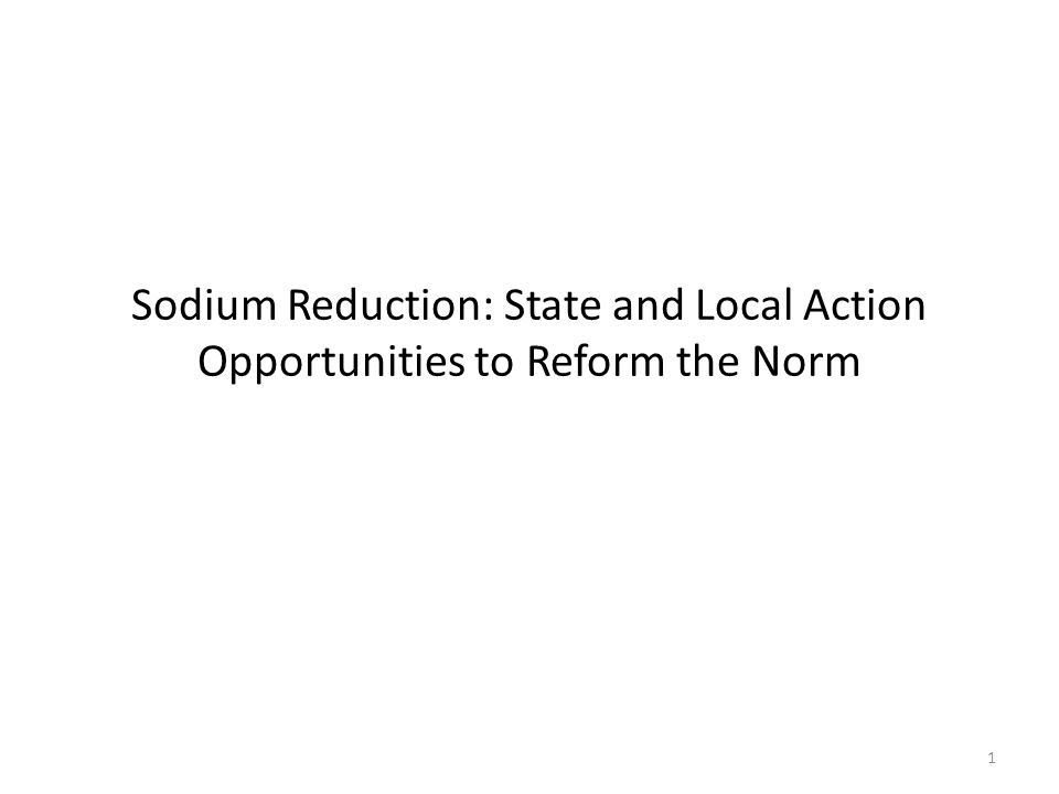 Sodium Reduction: State and Local Action Opportunities to Reform the Norm 1