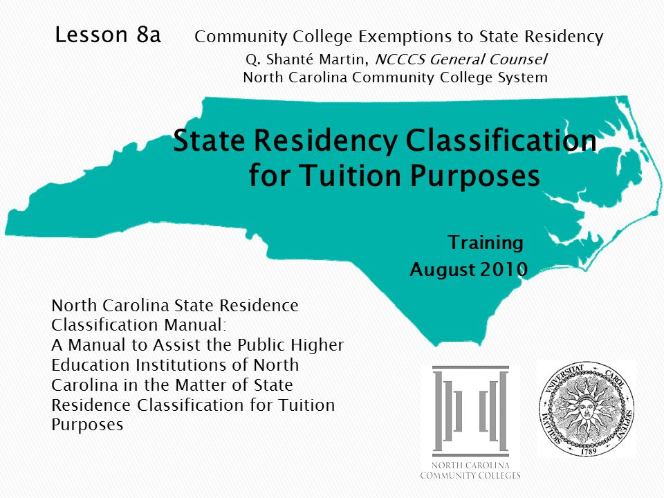 North Carolina State Residence Classification Manual: A Manual to Assist the Public Higher Education Institutions of North Carolina in the Matter of State Residence Classification for Tuition Purposes Lesson 8a Community College Exemptions to State Residency Q.