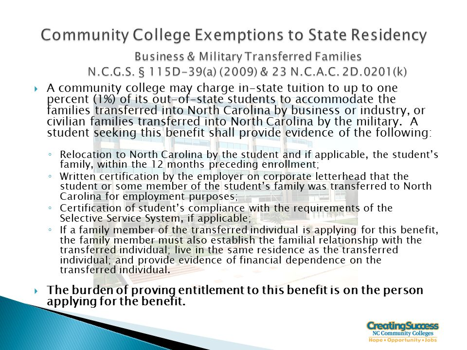  A community college may charge in‑state tuition to up to one percent (1%) of its out-of-state students to accommodate the families transferred into North Carolina by business or industry, or civilian families transferred into North Carolina by the military.