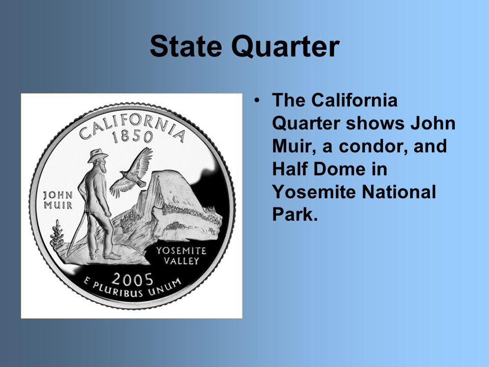 State Quarter The California Quarter shows John Muir, a condor, and Half Dome in Yosemite National Park.