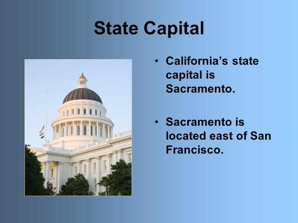 State Capital California's state capital is Sacramento. Sacramento is located east of San Francisco.
