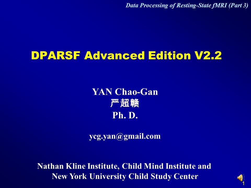 1 DPARSF Advanced Edition V2.2 YAN Chao-Gan 严超赣 Ph. D. ycg.yan@gmail.com Nathan Kline Institute, Child Mind Institute and New York University Child St
