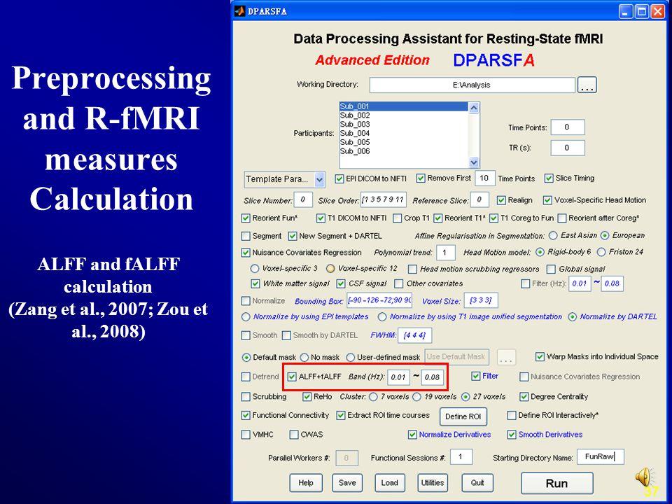 37 ALFF and fALFF calculation (Zang et al., 2007; Zou et al., 2008) Preprocessing and R-fMRI measures Calculation