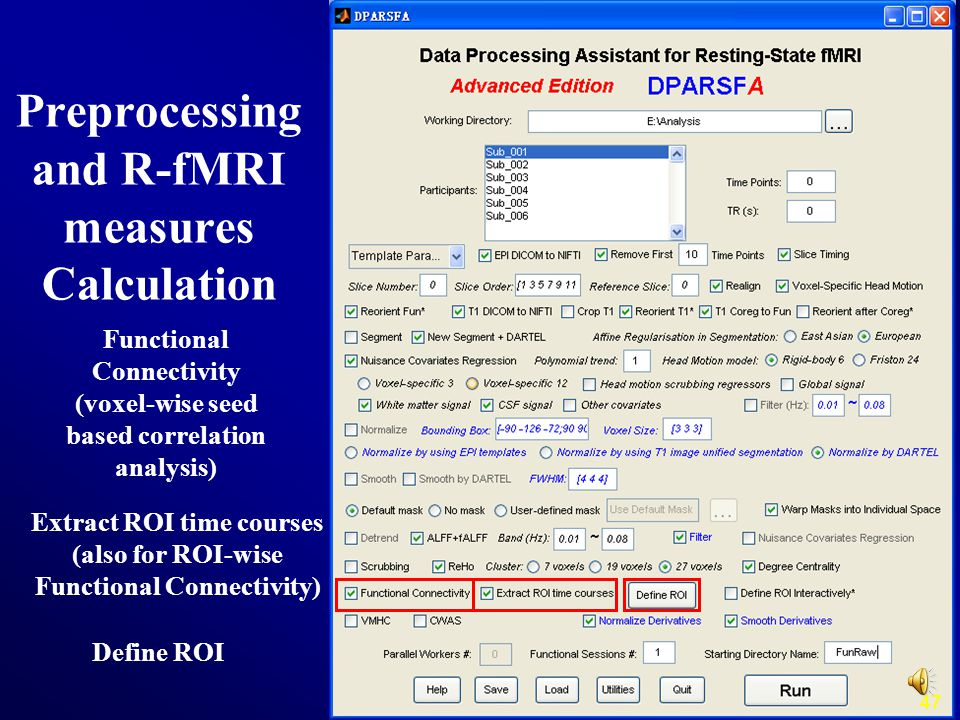 Extract ROI time courses (also for ROI-wise Functional Connectivity) 47 Functional Connectivity (voxel-wise seed based correlation analysis) Define ROI Preprocessing and R-fMRI measures Calculation