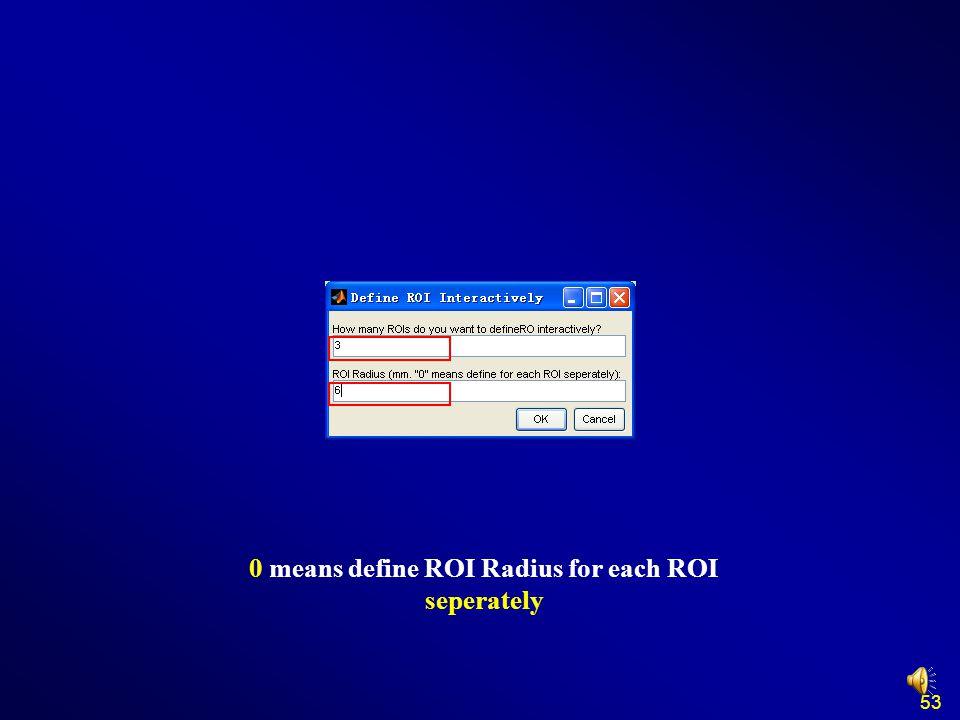 53 0 means define ROI Radius for each ROI seperately