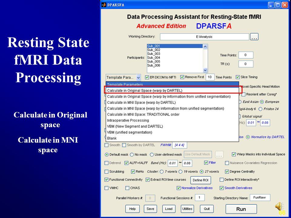 Resting State fMRI Data Processing Calculate in Original space 66 Calculate in MNI space