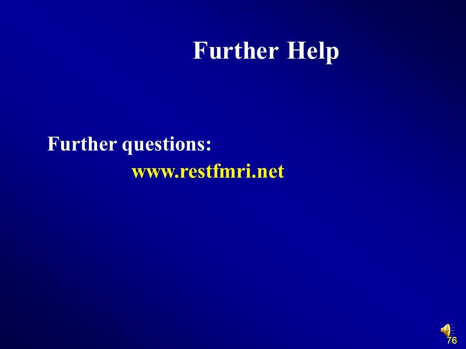 www.restfmri.net Further Help Further questions: 76