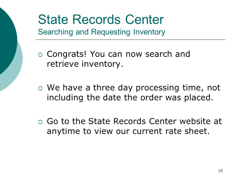 16 State Records Center Searching and Requesting Inventory  Congrats! You can now search and retrieve inventory.  We have a three day processing tim