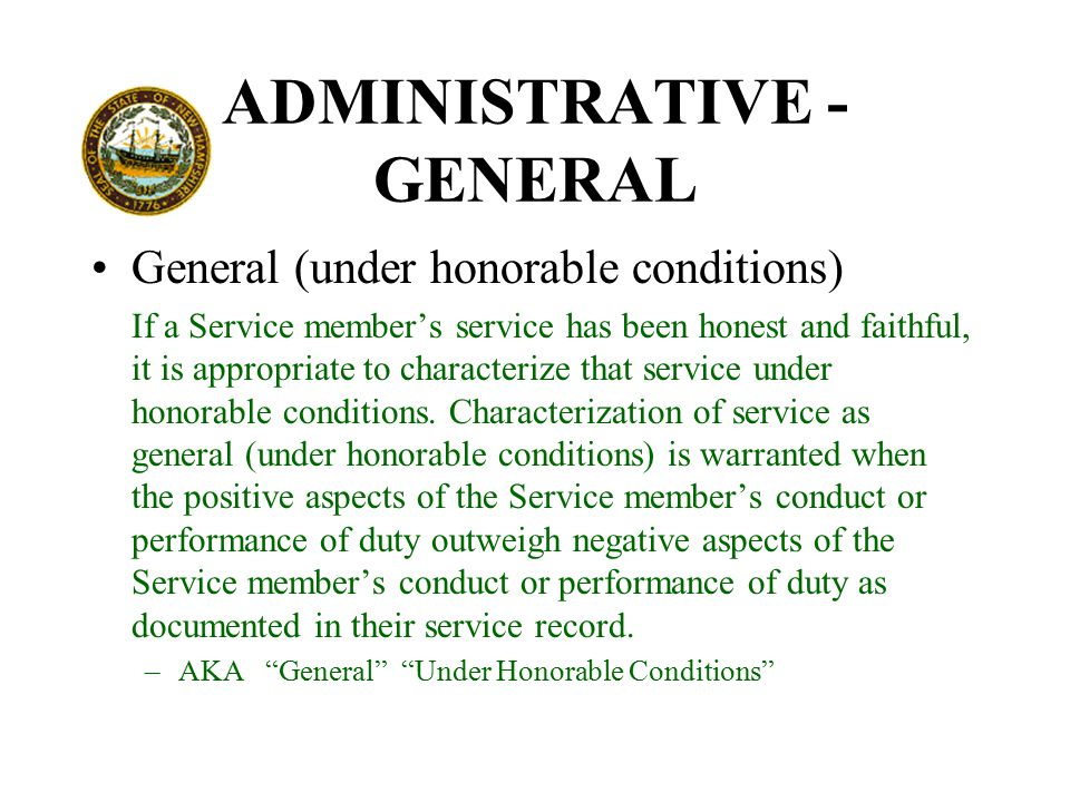 ADMINISTRATIVE - GENERAL General (under honorable conditions) If a Service member's service has been honest and faithful, it is appropriate to characterize that service under honorable conditions.