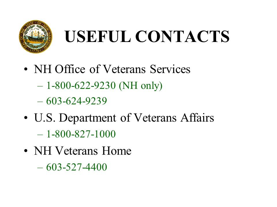 USEFUL CONTACTS NH Office of Veterans Services –1-800-622-9230 (NH only) –603-624-9239 U.S.