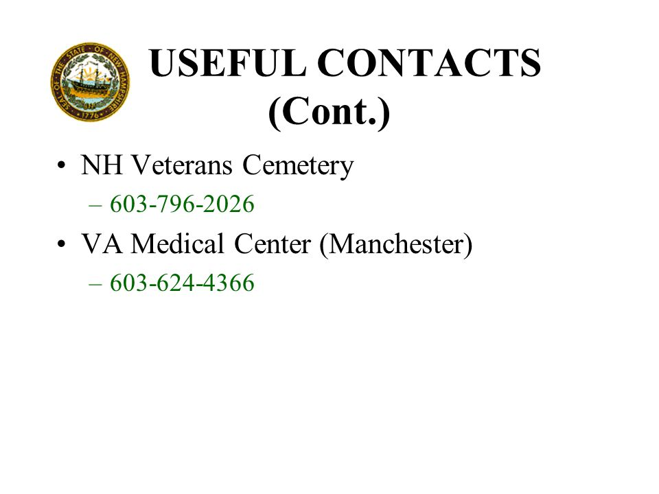 USEFUL CONTACTS (Cont.) NH Veterans Cemetery –603-796-2026 VA Medical Center (Manchester) –603-624-4366