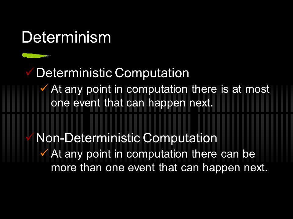 Determinism Deterministic Computation At any point in computation there is at most one event that can happen next.