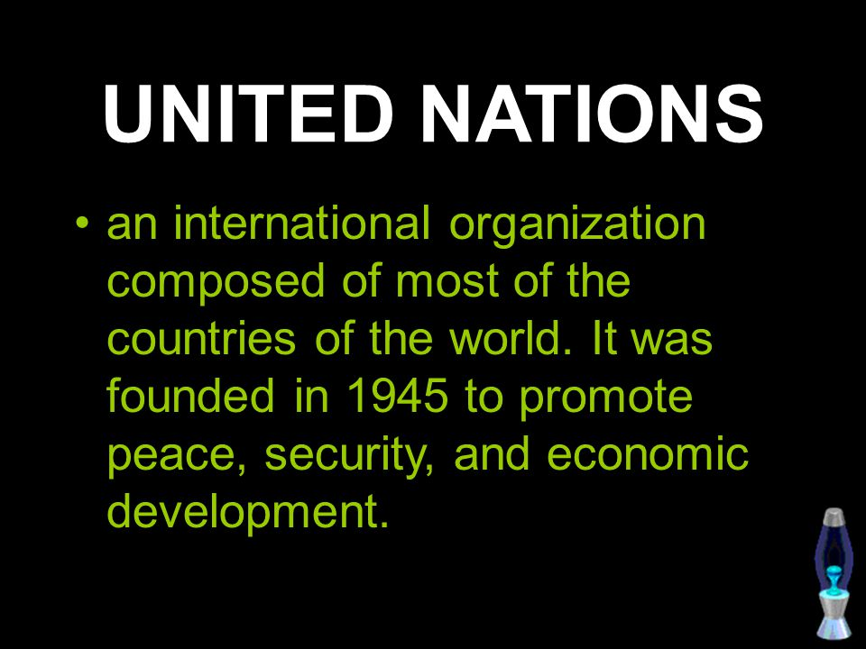 UNITED NATIONS an international organization composed of most of the countries of the world. It was founded in 1945 to promote peace, security, and ec