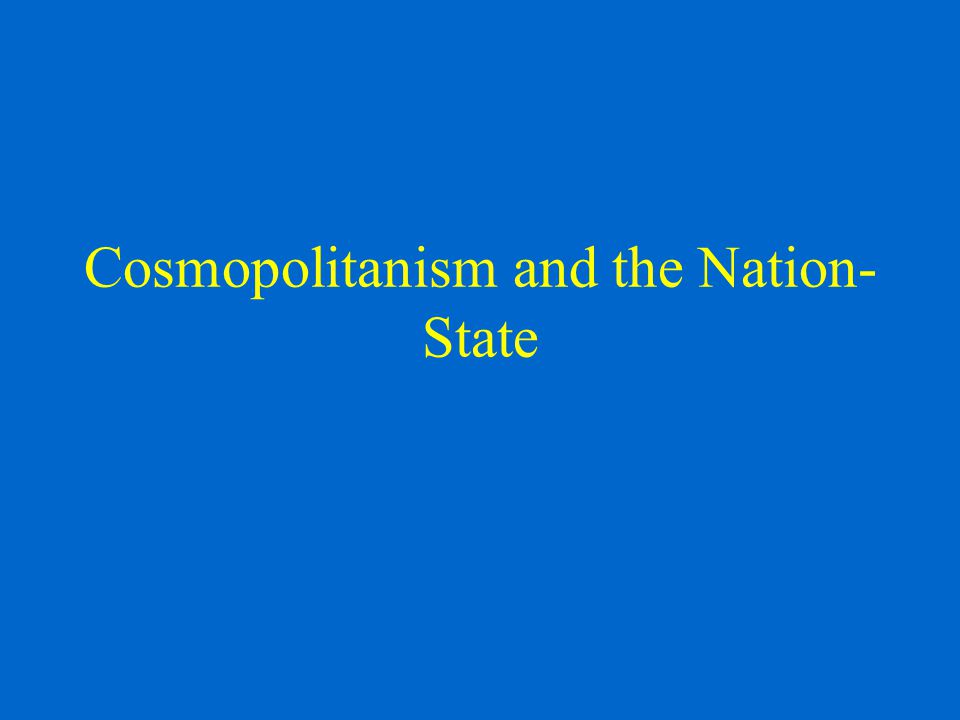 Cosmopolitanism and the Nation- State